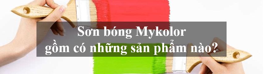 Sơn bóng Mykolor gồm có những sản phẩm nào?