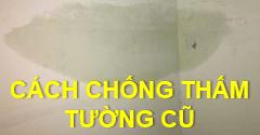 Cách xử lý chống thấm tường cũ hiệu quả nhất