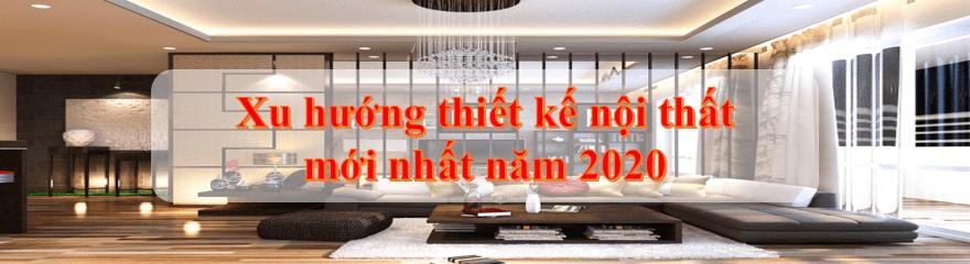 Xu hướng thiết kế nội thất mới nhất năm 2020