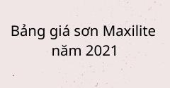 Bảng giá sơn Maxilite năm 2021